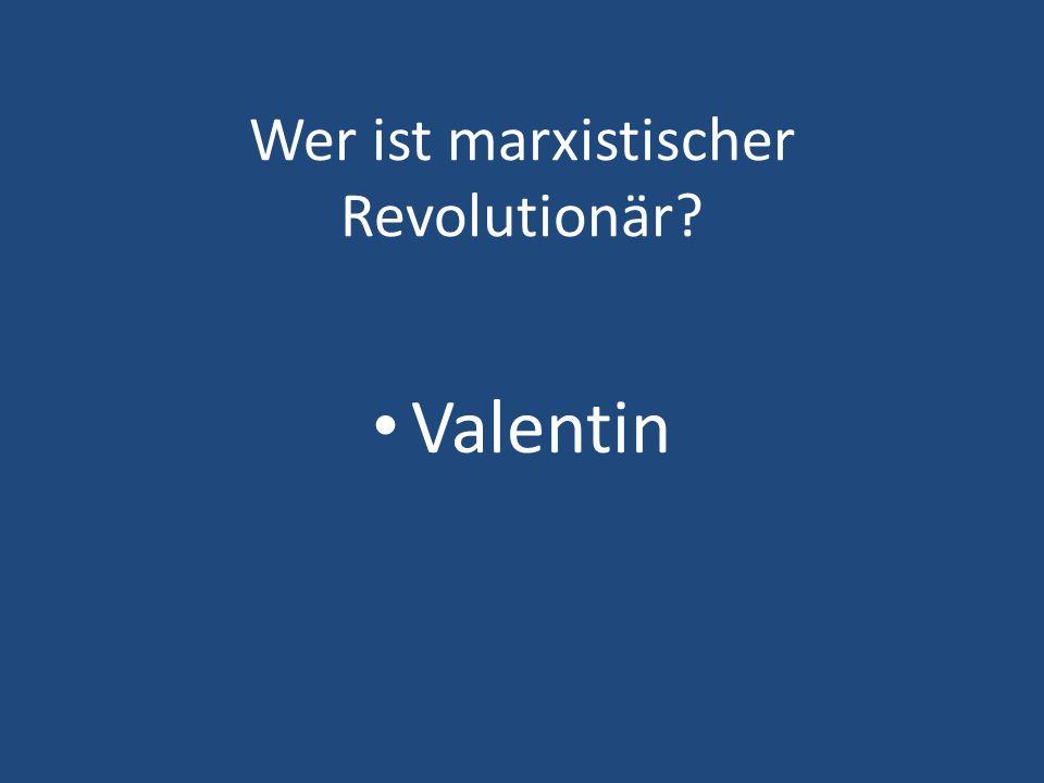 Wer ist marxistischer Revolutionär