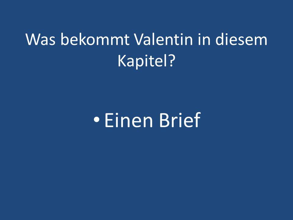 Was bekommt Valentin in diesem Kapitel