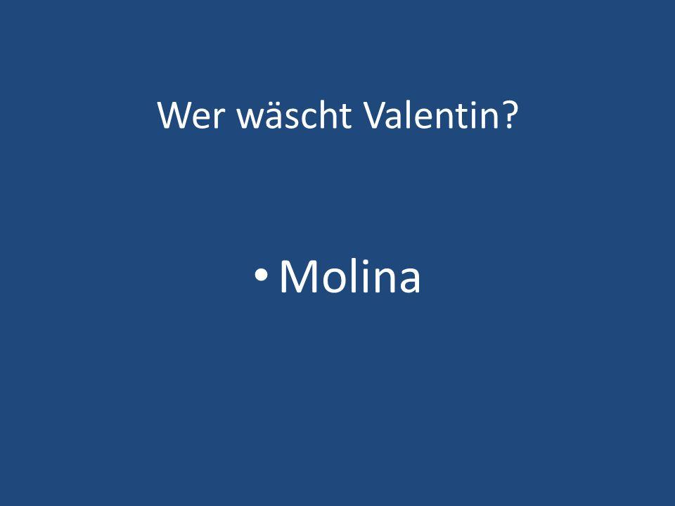 Wer wäscht Valentin Molina