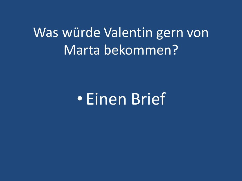 Was würde Valentin gern von Marta bekommen