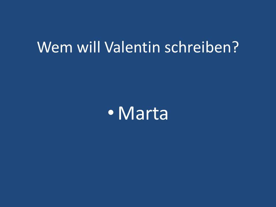 Wem will Valentin schreiben
