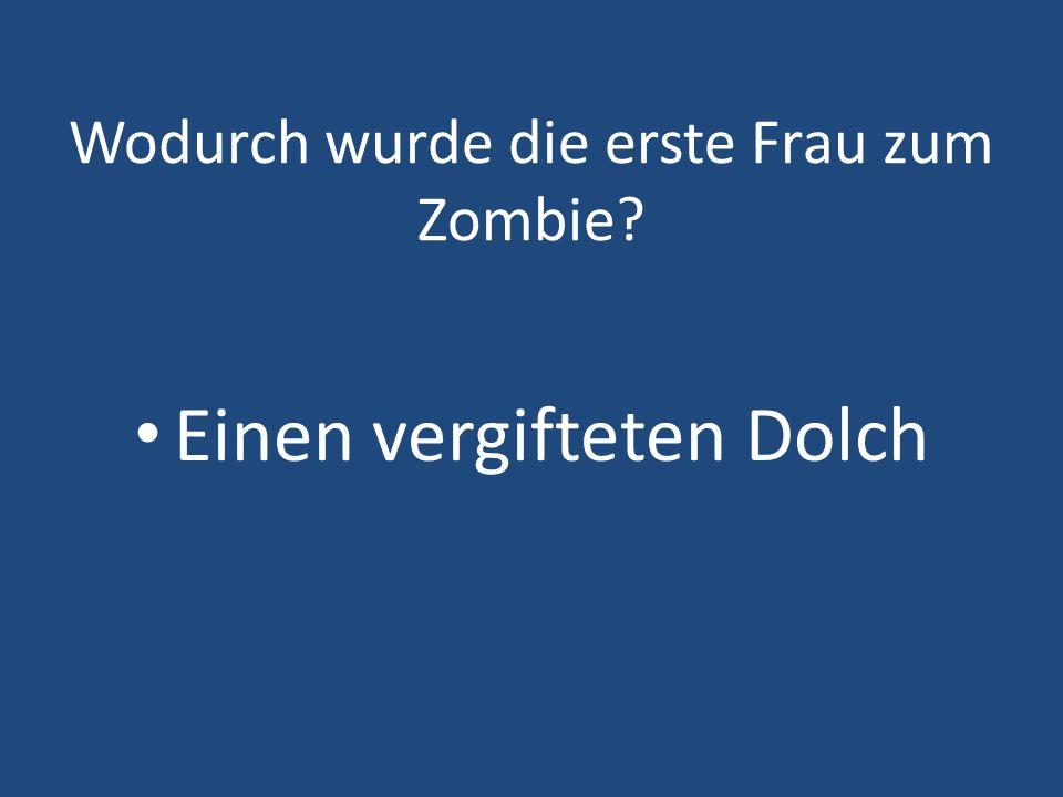 Wodurch wurde die erste Frau zum Zombie