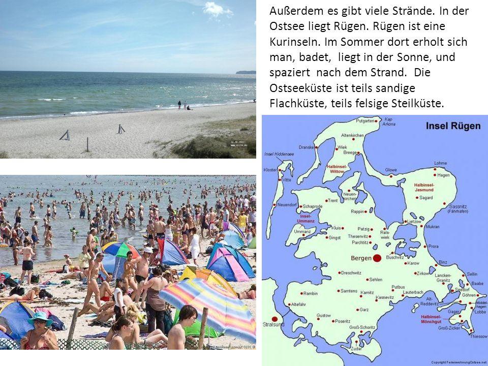 Außerdem es gibt viele Strände. In der Ostsee liegt Rügen