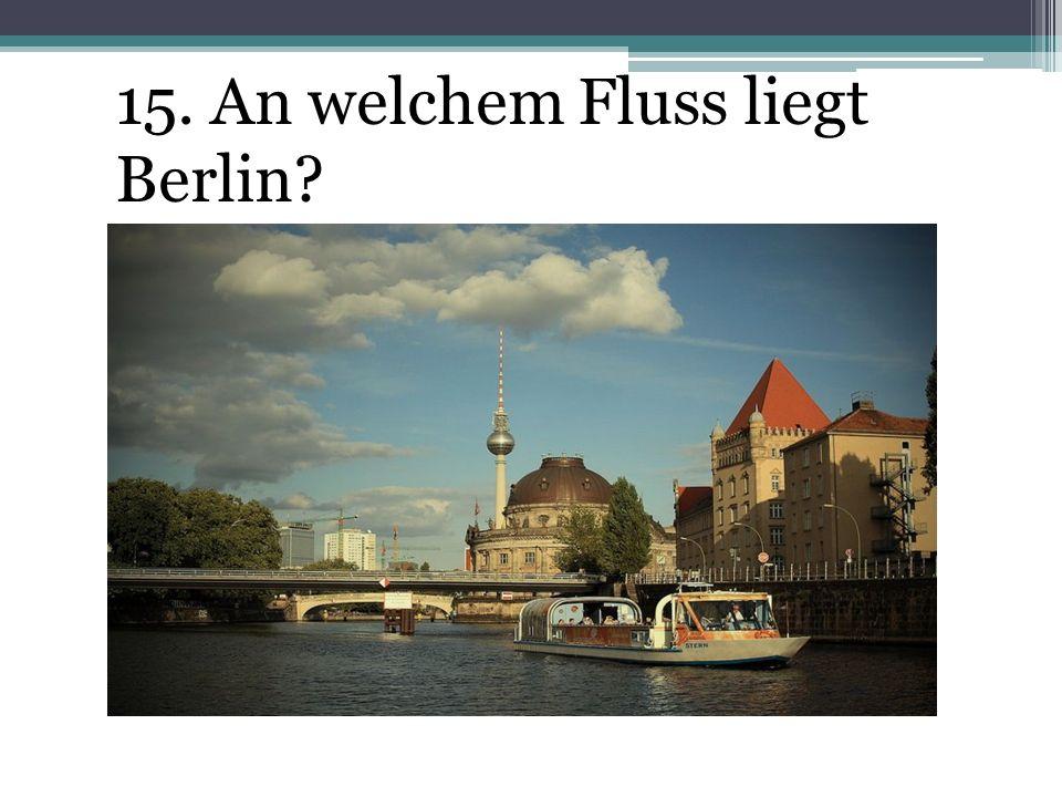 15. An welchem Fluss liegt Berlin