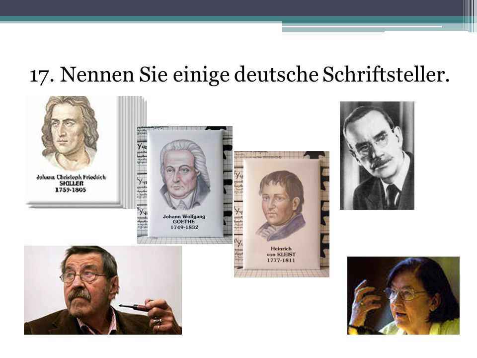 17. Nennen Sie einige deutsche Schriftsteller.
