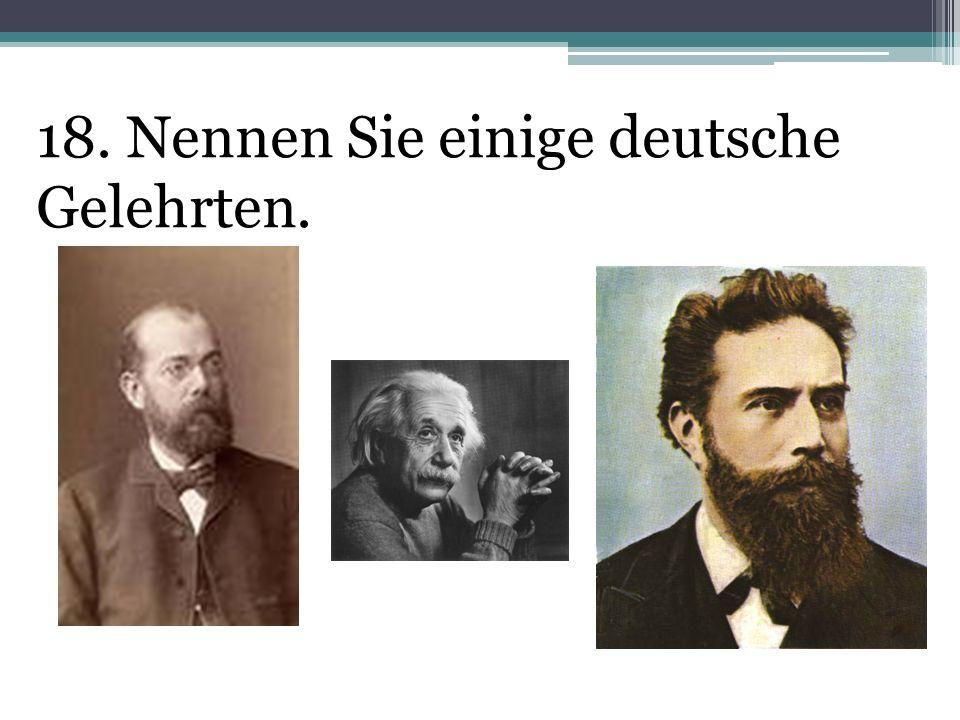 18. Nennen Sie einige deutsche Gelehrten.