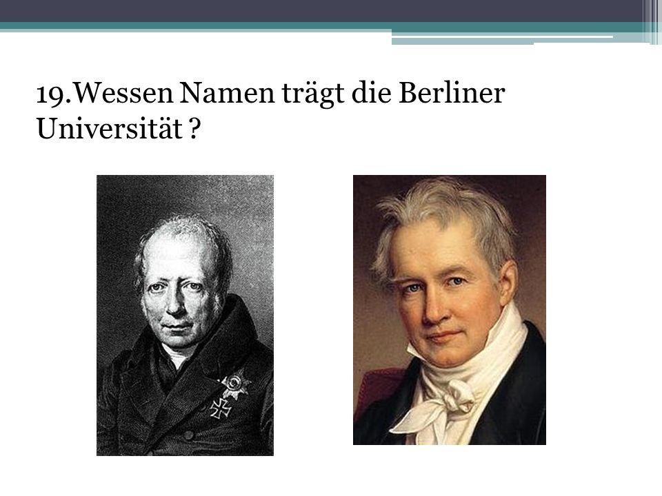 19.Wessen Namen trägt die Berliner Universität