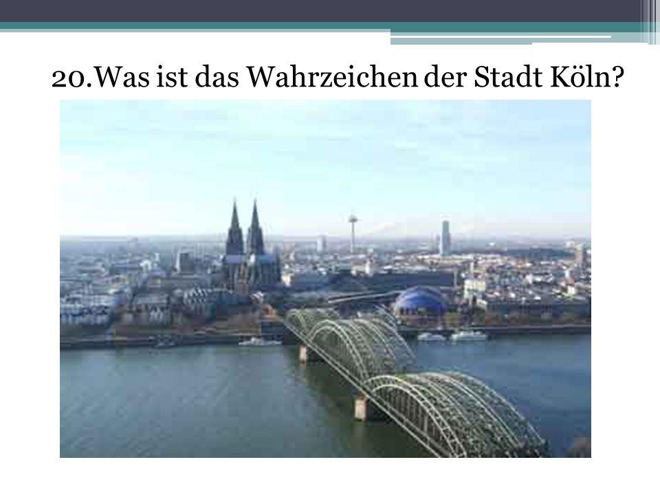 20.Was ist das Wahrzeichen der Stadt Köln
