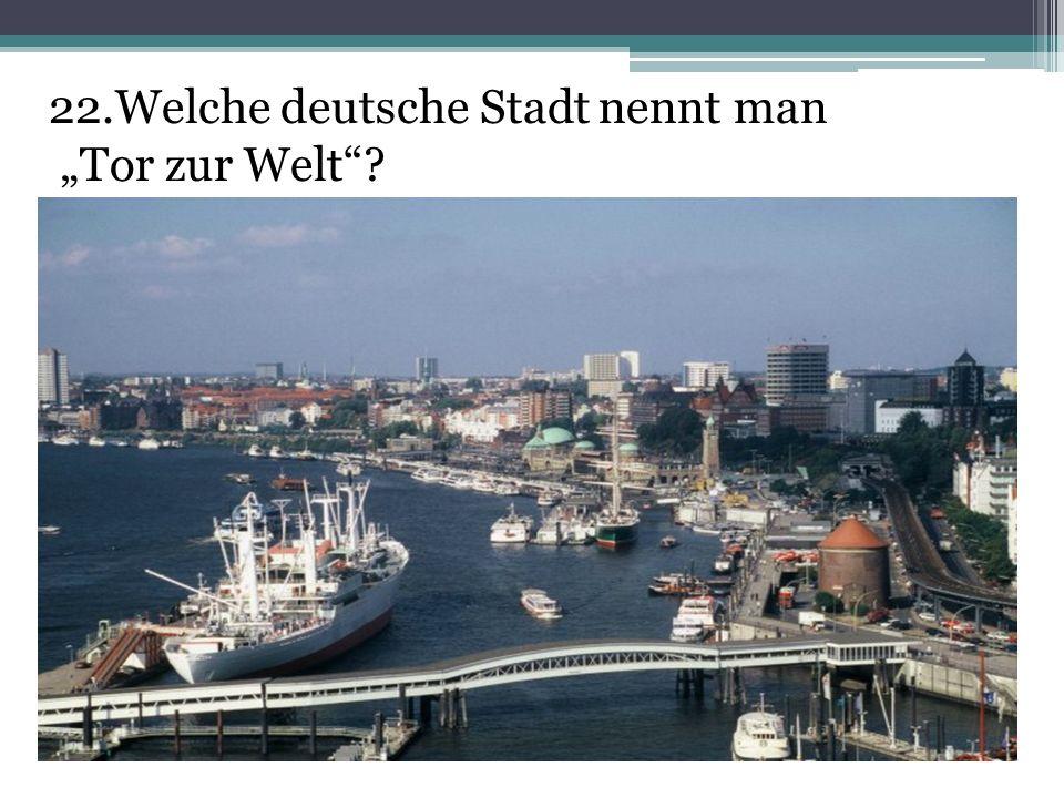 22.Welche deutsche Stadt nennt man