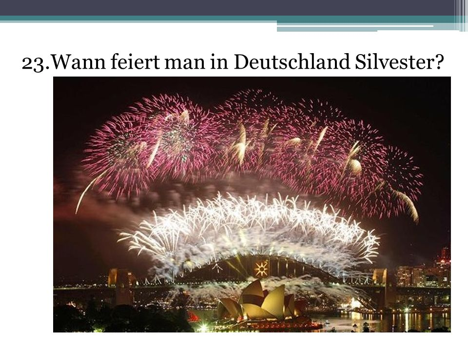 23.Wann feiert man in Deutschland Silvester
