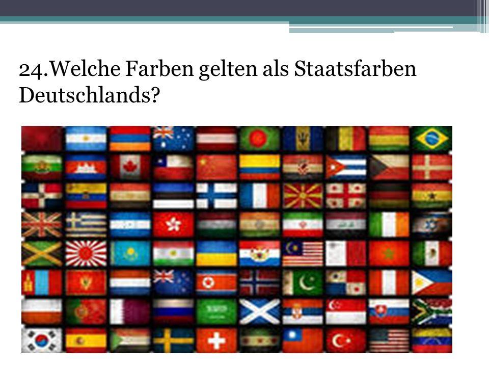 24.Welche Farben gelten als Staatsfarben Deutschlands