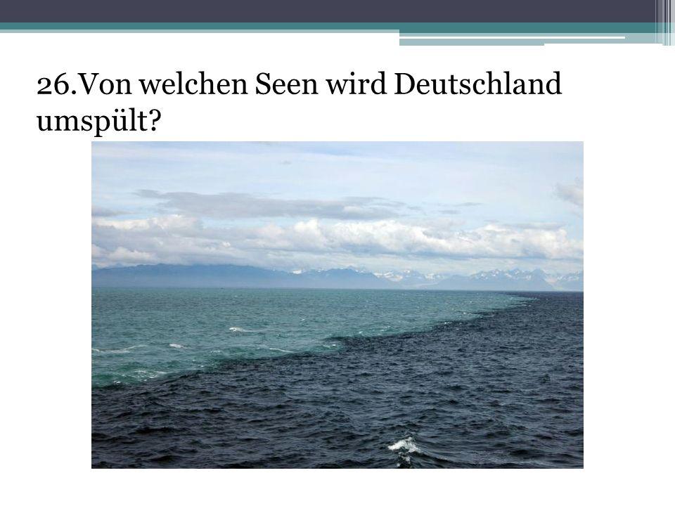 26.Von welchen Seen wird Deutschland umspült