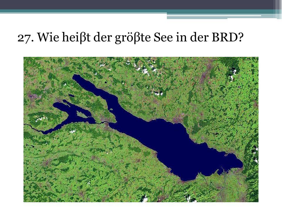 27. Wie heiβt der gröβte See in der BRD