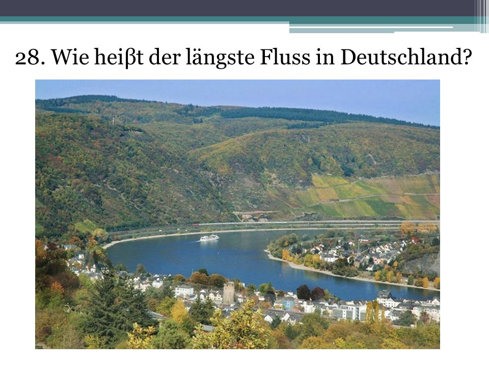 28. Wie heiβt der längste Fluss in Deutschland