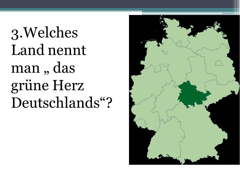 """3.Welches Land nennt man """" das grüne Herz Deutschlands"""