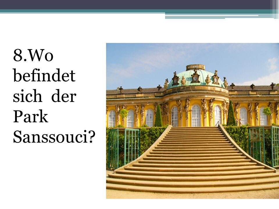 8.Wo befindet sich der Park Sanssouci