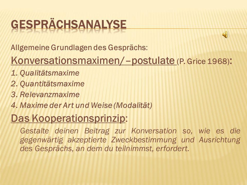 Gesprächsanalyse Konversationsmaximen/–postulate (P. Grice 1968):