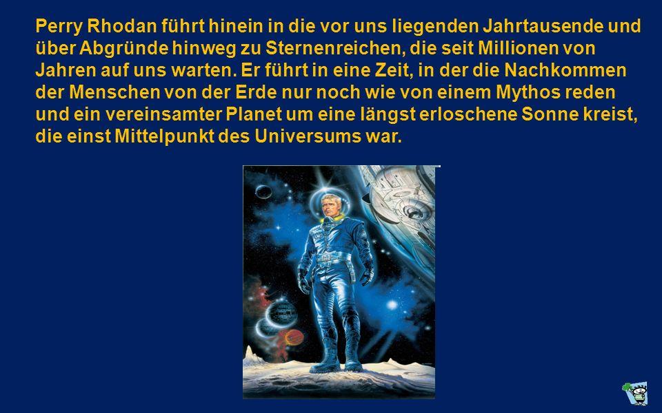 Perry Rhodan führt hinein in die vor uns liegenden Jahrtausende und über Abgründe hinweg zu Sternenreichen, die seit Millionen von Jahren auf uns warten.