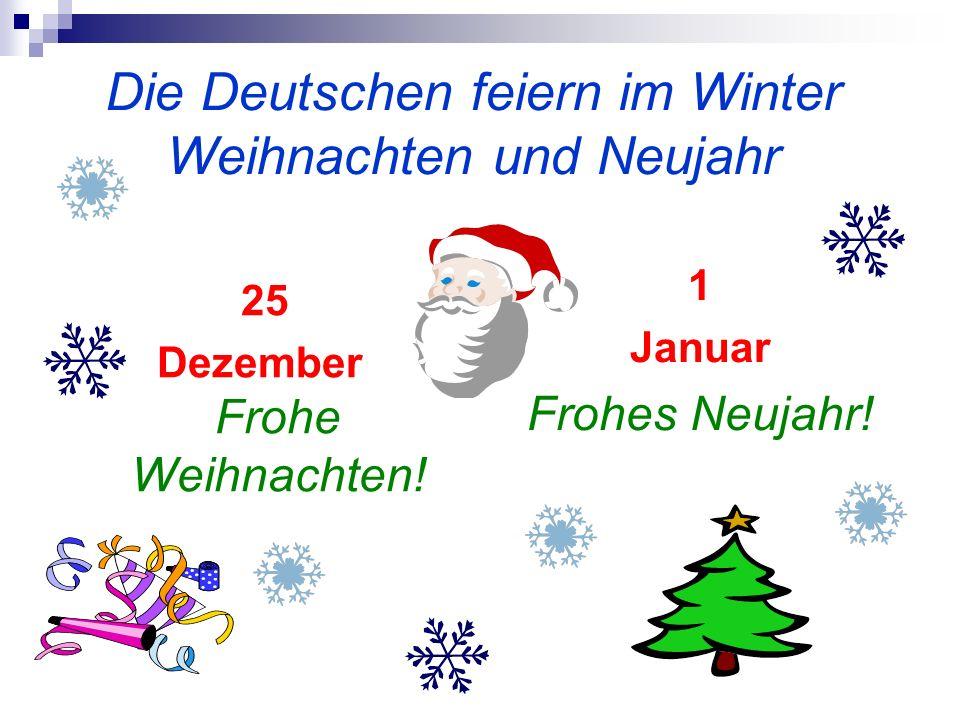 Die Deutschen feiern im Winter Weihnachten und Neujahr