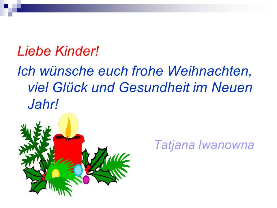 Liebe Kinder. Ich wünsche euch frohe Weihnachten, viel Glück und Gesundheit im Neuen Jahr.