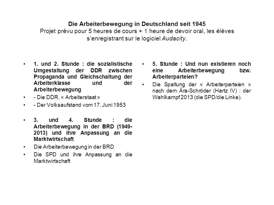 Die Arbeiterbewegung in Deutschland seit 1945 Projet prévu pour 5 heures de cours + 1 heure de devoir oral, les élèves s'enregistrant sur le logiciel Audacity.