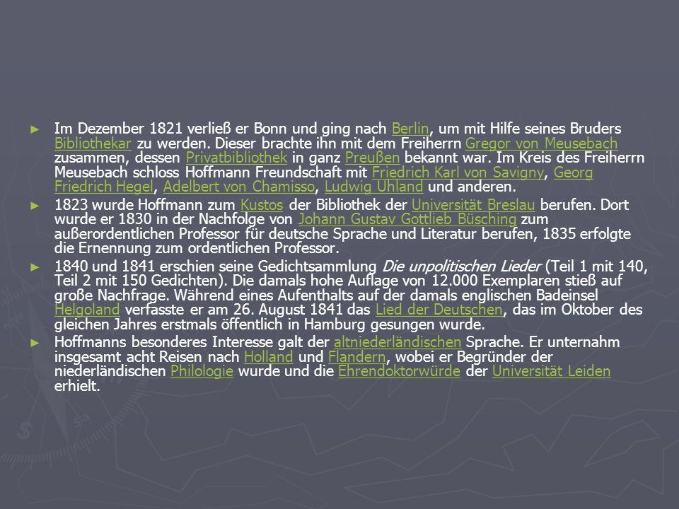 Im Dezember 1821 verließ er Bonn und ging nach Berlin, um mit Hilfe seines Bruders Bibliothekar zu werden. Dieser brachte ihn mit dem Freiherrn Gregor von Meusebach zusammen, dessen Privatbibliothek in ganz Preußen bekannt war. Im Kreis des Freiherrn Meusebach schloss Hoffmann Freundschaft mit Friedrich Karl von Savigny, Georg Friedrich Hegel, Adelbert von Chamisso, Ludwig Uhland und anderen.