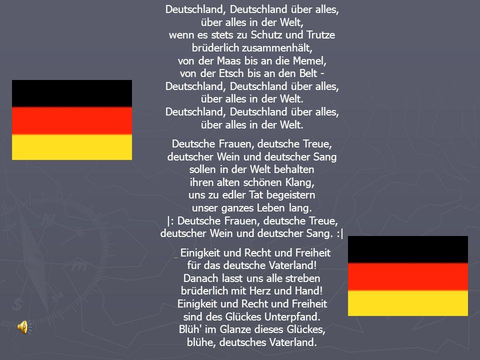 Deutschland, Deutschland über alles, über alles in der Welt, wenn es stets zu Schutz und Trutze brüderlich zusammenhält, von der Maas bis an die Memel, von der Etsch bis an den Belt - Deutschland, Deutschland über alles, über alles in der Welt. Deutschland, Deutschland über alles, über alles in der Welt.