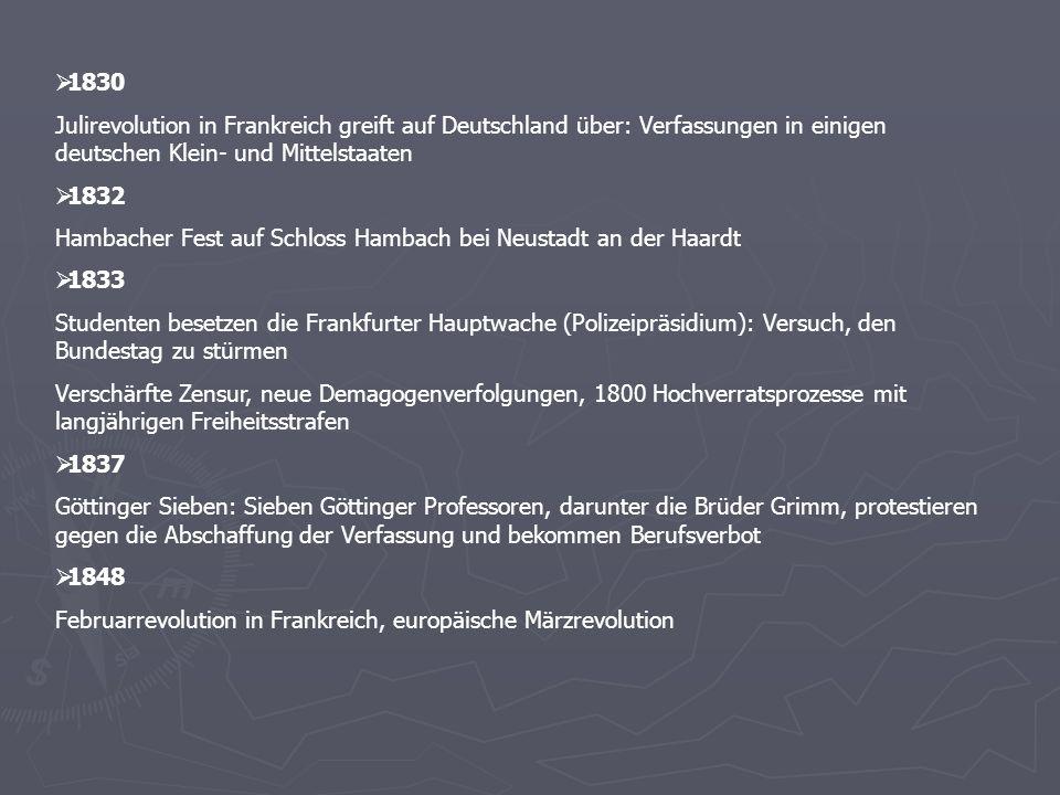 1830 Julirevolution in Frankreich greift auf Deutschland über: Verfassungen in einigen deutschen Klein- und Mittelstaaten.