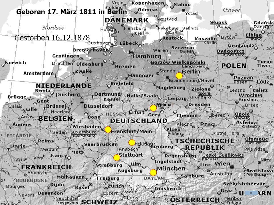 Geboren 17. März 1811 in Berlin Gestorben 16.12.1878 Weimar Heidelberg