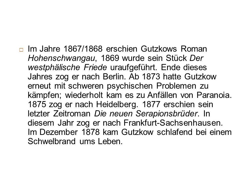 Im Jahre 1867/1868 erschien Gutzkows Roman Hohenschwangau, 1869 wurde sein Stück Der westphälische Friede uraufgeführt.