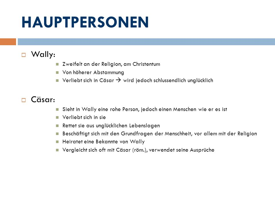 HAUPTPERSONEN Wally: Cäsar: Zweifelt an der Religion, am Christentum