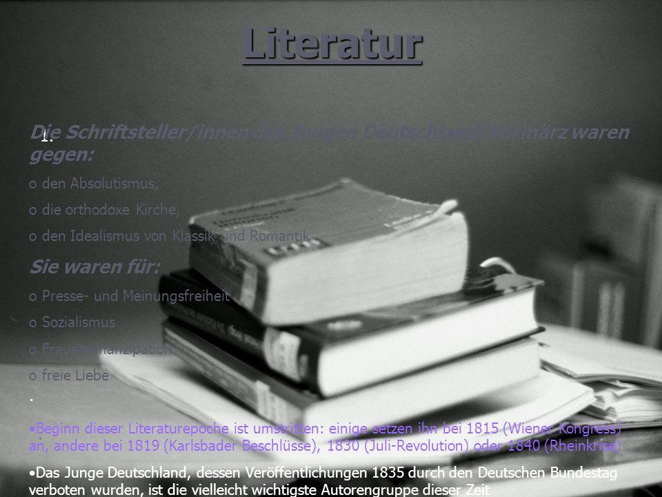 Literatur Die Schriftsteller/innen des Jungen Deutschland/Vormärz waren gegen: den Absolutismus, die orthodoxe Kirche,