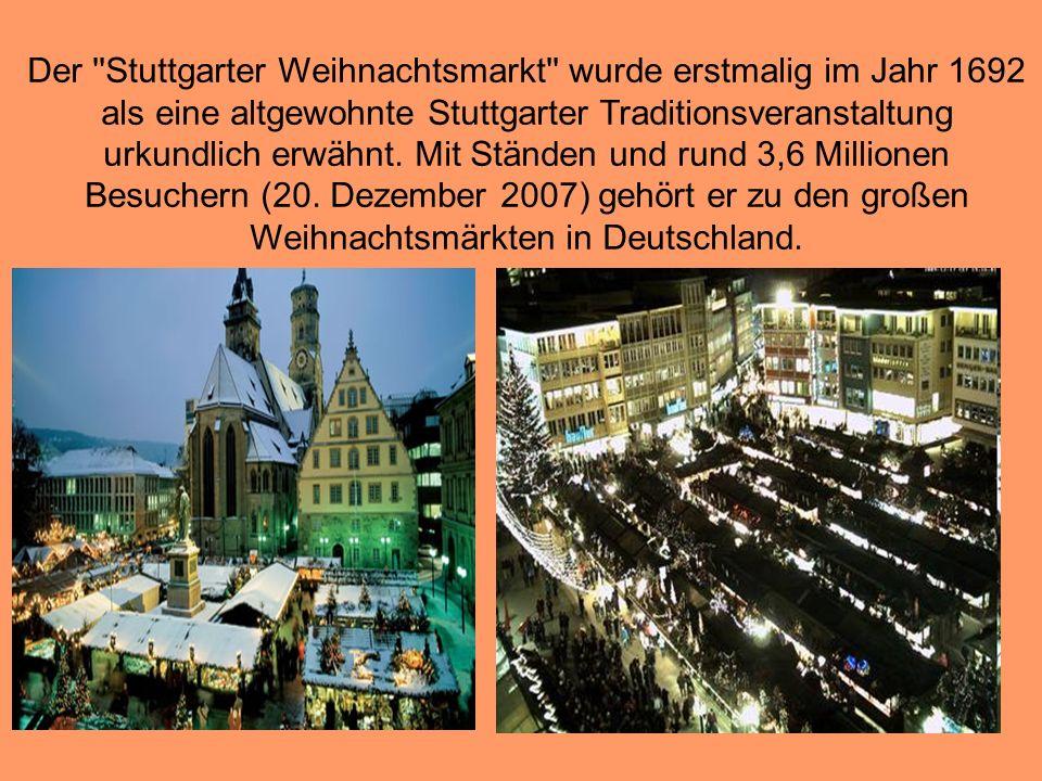 Der Stuttgarter Weihnachtsmarkt wurde erstmalig im Jahr 1692 als eine altgewohnte Stuttgarter Traditionsveranstaltung urkundlich erwähnt.