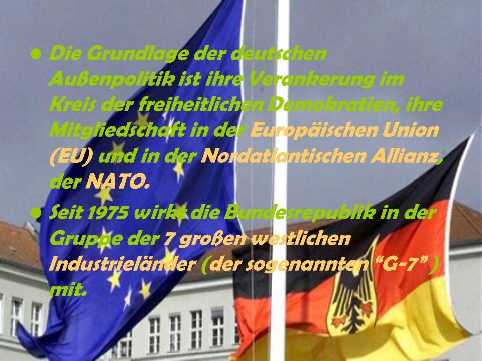 Die Grundlage der deutschen Außenpolitik ist ihre Verankerung im Kreis der freiheitlichen Demokratien, ihre Mitgliedschaft in der Europäischen Union (EU) und in der Nordatlantischen Allianz, der NATO.