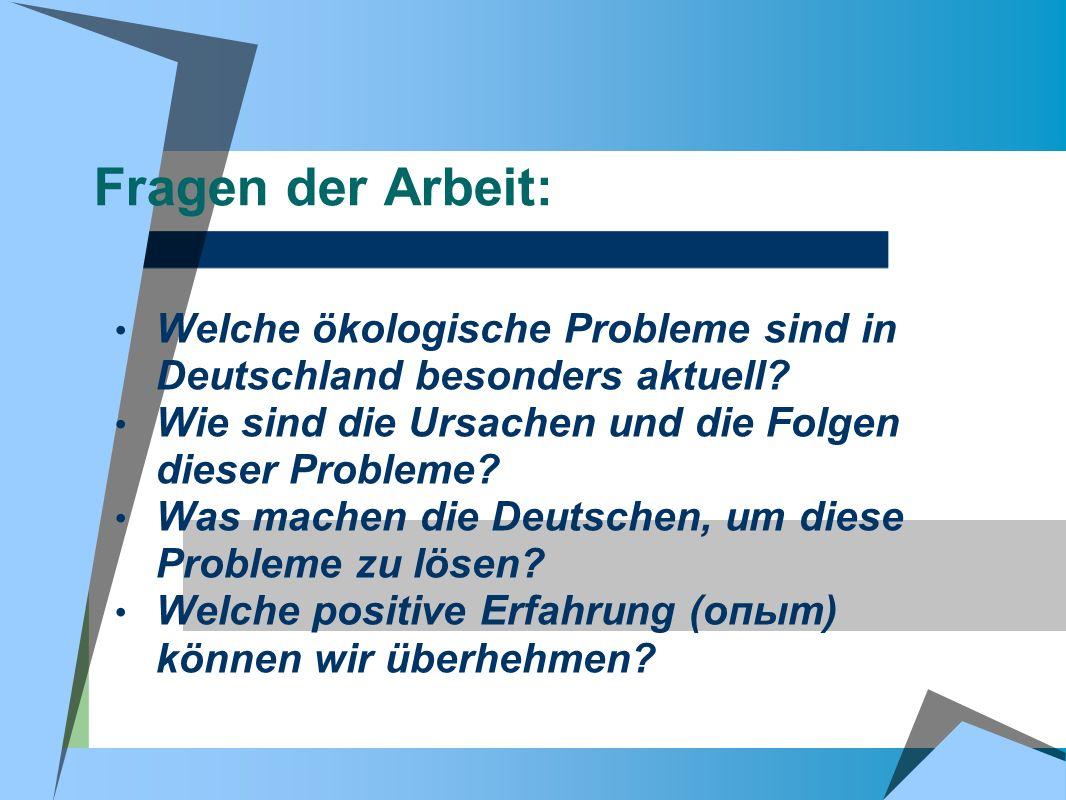 Fragen der Arbeit: Welche ökologische Probleme sind in Deutschland besonders aktuell Wie sind die Ursachen und die Folgen dieser Probleme
