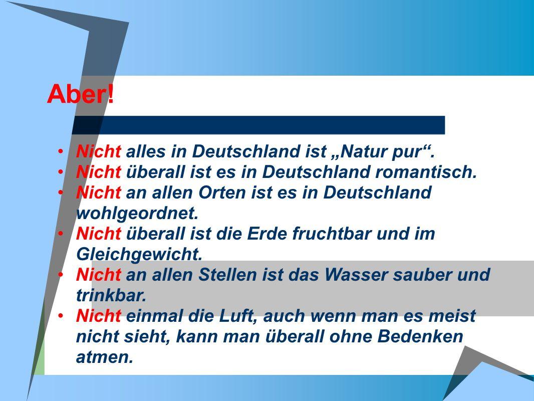 """Aber! Nicht alles in Deutschland ist """"Natur pur ."""