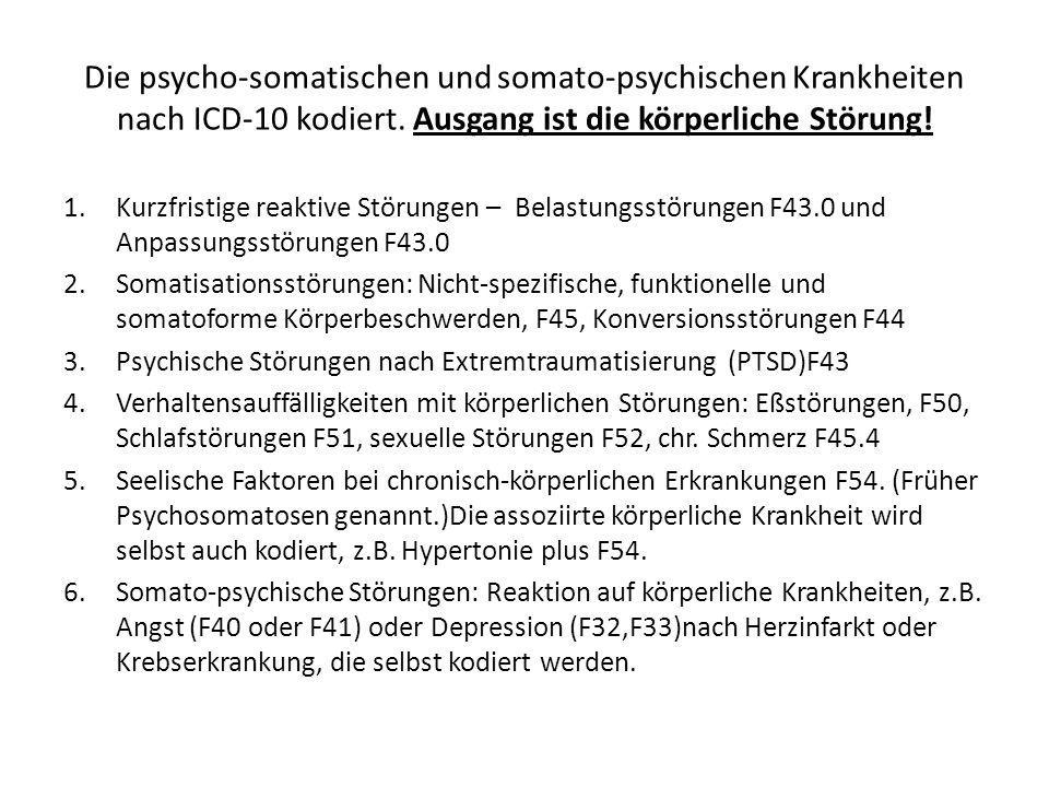 Die psycho-somatischen und somato-psychischen Krankheiten nach ICD-10 kodiert. Ausgang ist die körperliche Störung!
