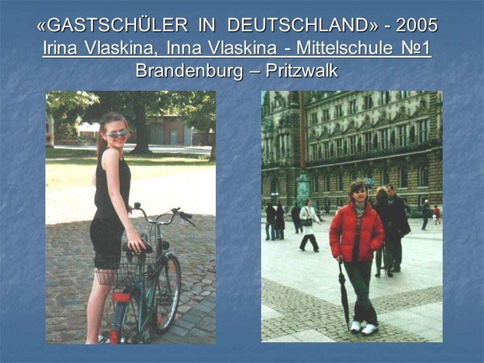 «GASTSCHÜLER IN DEUTSCHLAND» - 2005 Irina Vlaskina, Inna Vlaskina - Mittelschule №1 Brandenburg – Pritzwalk