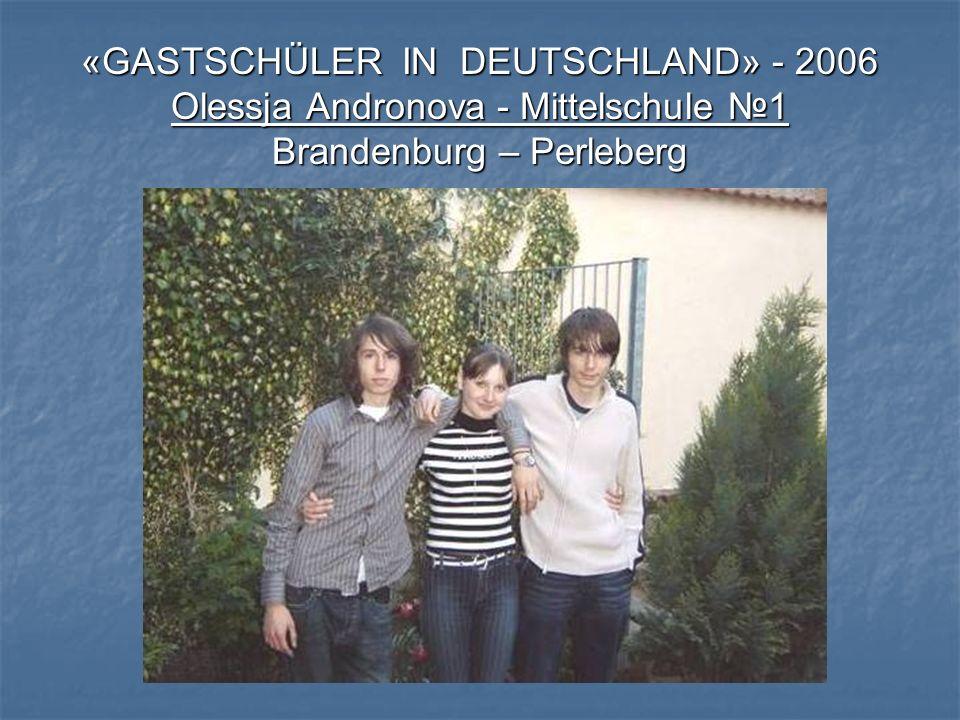 «GASTSCHÜLER IN DEUTSCHLAND» - 2006 Olessja Andronova - Mittelschule №1 Brandenburg – Perleberg