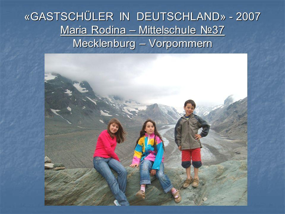 «GASTSCHÜLER IN DEUTSCHLAND» - 2007 Maria Rodina – Mittelschule №37 Mecklenburg – Vorpommern