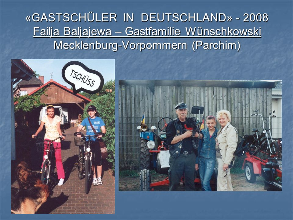 «GASTSCHÜLER IN DEUTSCHLAND» - 2008 Failja Baljajewa – Gastfamilie Wünschkowski Mecklenburg-Vorpommern (Parchim)