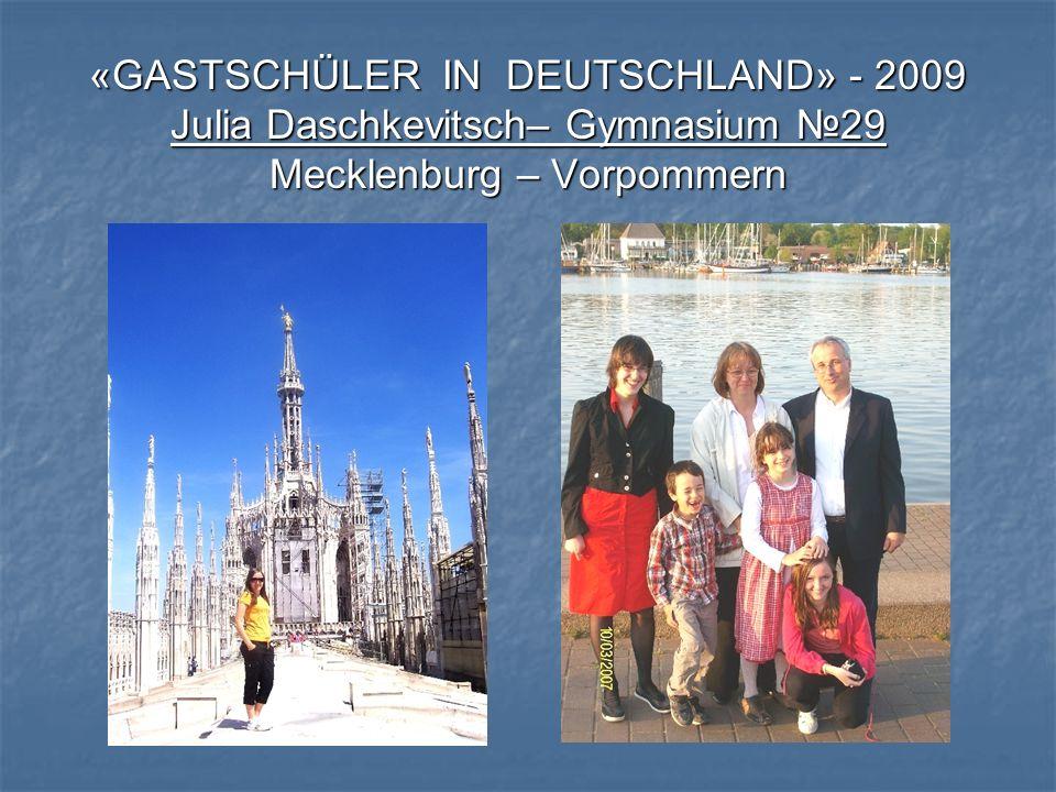 «GASTSCHÜLER IN DEUTSCHLAND» - 2009 Julia Daschkevitsch– Gymnasium №29 Mecklenburg – Vorpommern