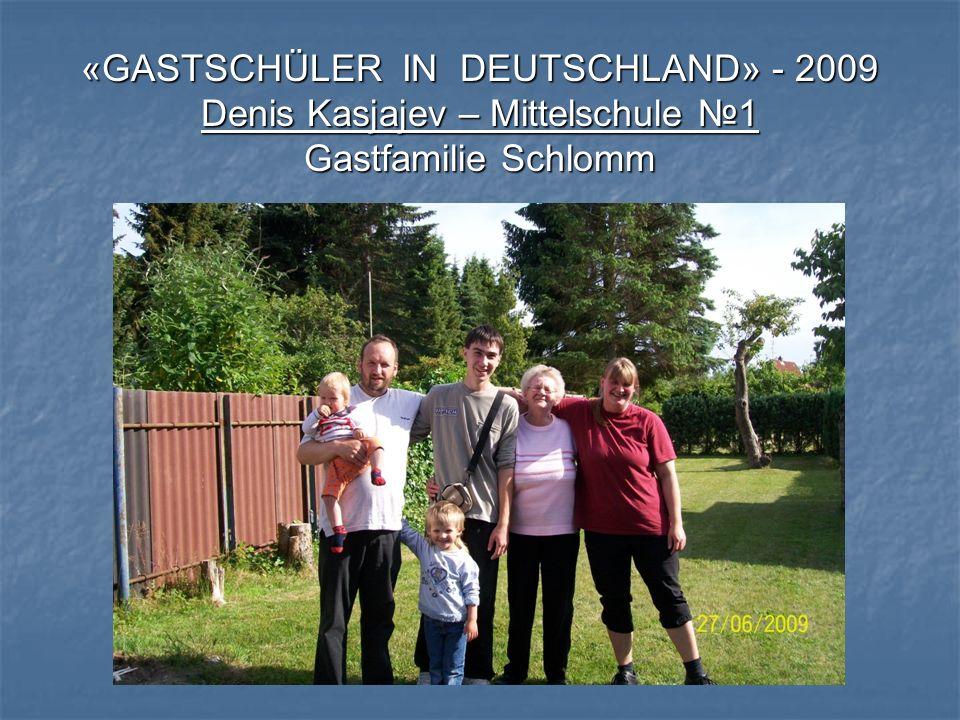 «GASTSCHÜLER IN DEUTSCHLAND» - 2009 Denis Kasjajev – Mittelschule №1 Gastfamilie Schlomm