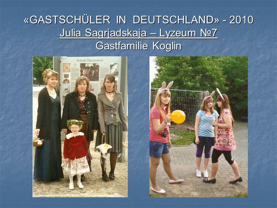 «GASTSCHÜLER IN DEUTSCHLAND» - 2010 Julia Sagrjadskaja – Lyzeum №7 Gastfamilie Koglin