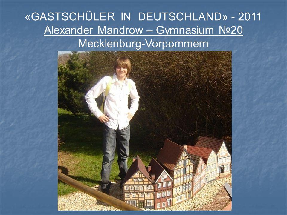 «GASTSCHÜLER IN DEUTSCHLAND» - 2011 Alexander Mandrow – Gymnasium №20 Mecklenburg-Vorpommern