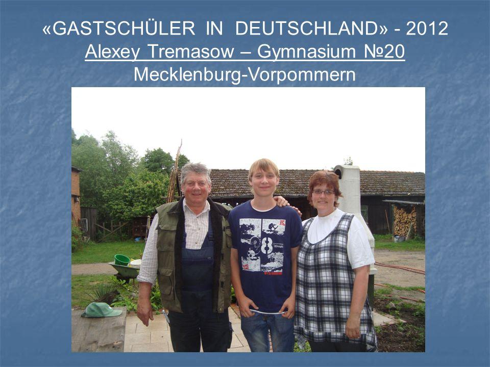 «GASTSCHÜLER IN DEUTSCHLAND» - 2012 Alexey Tremasow – Gymnasium №20 Mecklenburg-Vorpommern