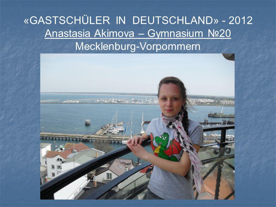 «GASTSCHÜLER IN DEUTSCHLAND» - 2012 Anastasia Akimova – Gymnasium №20 Mecklenburg-Vorpommern