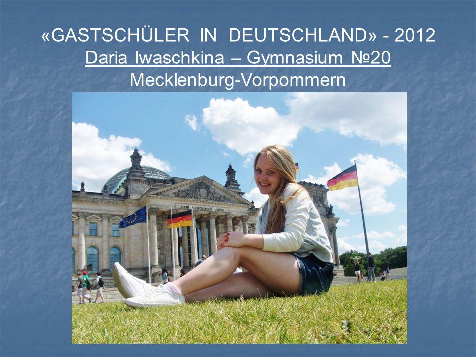 «GASTSCHÜLER IN DEUTSCHLAND» - 2012 Daria Iwaschkina – Gymnasium №20 Mecklenburg-Vorpommern