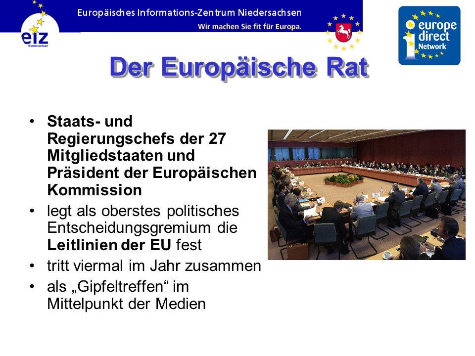 Der Europäische Rat Staats- und Regierungschefs der 27 Mitgliedstaaten und Präsident der Europäischen Kommission.