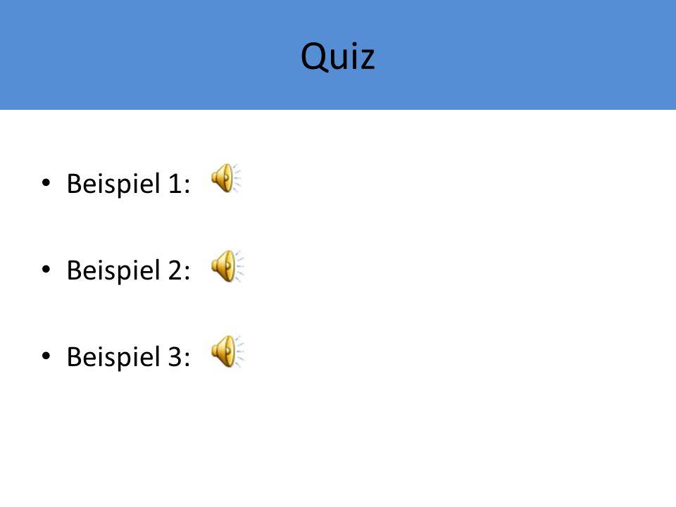 Quiz Beispiel 1: Beispiel 2: Beispiel 3: